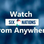How to Watch Six Nations 2021 Live Stream with VPN